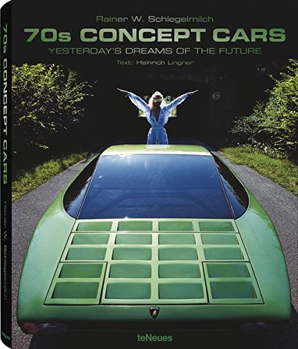 70s Concept Cars: Yesterday's Dreams of the Future (English, German and French Edition): ...