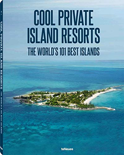 Cool Private Islands Resorts: The World's 101 Best Islands (English, German and French Edition...