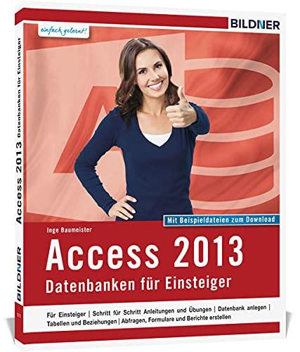 9783832800604: Access 2013: Datenbanken für Einsteiger. Leicht verständlich - komplett in Farbe!