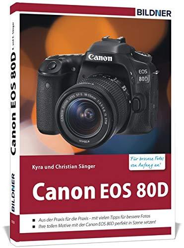9783832802028: Canon EOS 80D - Für bessere Fotos von Anfang an: Das Kamerabuch für den praktischen Einsatz / Aus der Praxis für die Praxis - mit vielen Tipps für ... mit der Canon EOS 80D perfekt in Szene setzen