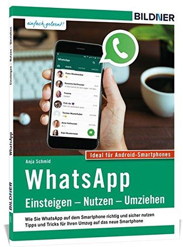 WhatsApp - Einsteigen, Nutzen, Umziehen - leicht gemacht! WhatsApp - Einsteigen, Nutzen, Umziehen - leicht gemacht!: Aktuelle Version - speziell für Samsung u.a. Smartphones mit Android, Anja Schmid, New, 9783832802608
