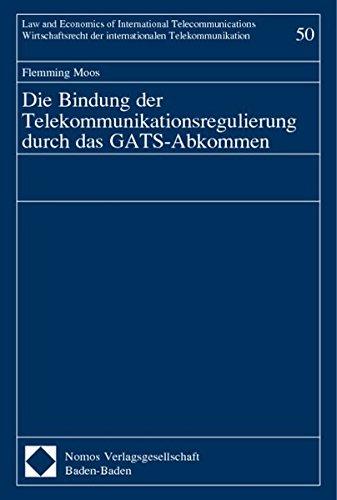 Die Bindung der Telekommunikationsregulierung durch das GATS-Abkommen: Flemming Moos