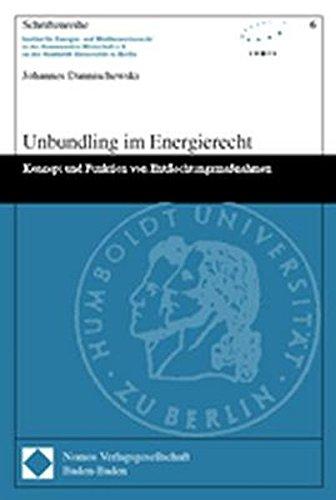 Unbundling im Energierecht. Konzept und Funktion von Entflechtungsmaßnahmen.: Dannischewski, ...