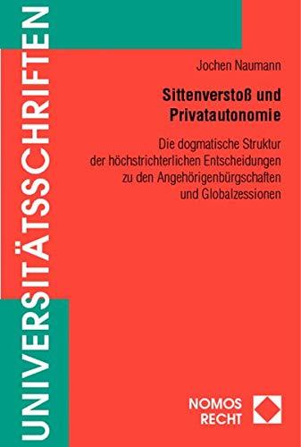 9783832903855: Sittenversto� und Privatautonomie: Die dogmatische Struktur der h�chstrichterlichen Entscheidungen zu den Angeh�rigenb�rgschaften und Globalzessionen