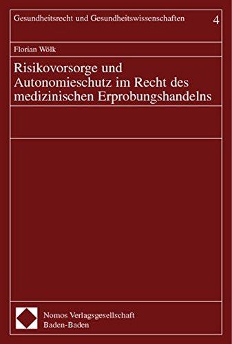 Risikovorsorge und Autonomieschutz im Recht des medizinischen Erprobungshandelns