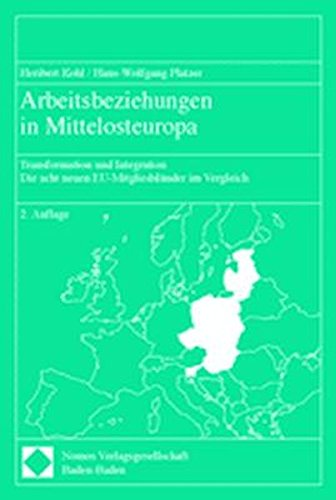 Arbeitsbeziehungen in Mittelosteuropa: Transformation und Integration: Heribert Kohl