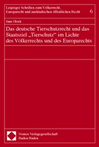 Das deutsche Tierschutzrecht und das Staatsziel ''Tierschutz'' im Lichte des V&...