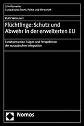 9783832911775: Flüchtlinge: Schutz und Abwehr in der erweiterten EU: Funktionsweise, Folgen und Perspektiven der europäischen Integration