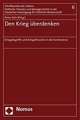 9783832913236: Den Krieg Uberdenken: Kriegsbegriffe Und Kriegstheorien in Der Kontroverse (Schriftenreihe der Sektion Politische Theorie Und Ideengesch) (German Edition)