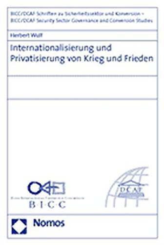 9783832913755: Internationalisierung und Privatisierung von Krieg und Frieden (Bicc/Dcaf Security Sector Governance and Conversion Studies)