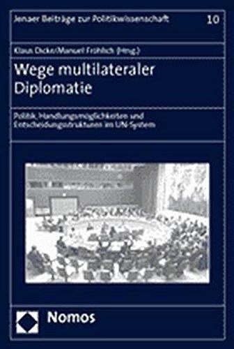 Wege multilateraler Diplomatie. Politik, Handlungsmöglichkeiten und Entscheidungsstrukturen im...