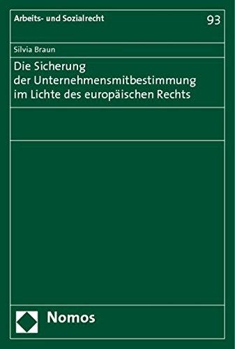 Die Sicherung der Unternehmensmitbestimmung im Lichte des europäischen Rechts: Silvia Braun
