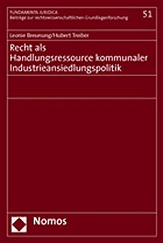 Recht als Handlungsressource kommunaler Industrieansiedlungspolitik: Zum Gebrauch und Verzicht von ...