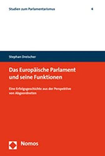 9783832916978: Das Europaische Parlament Und Seine Funktionen: Eine Erfolgsgeschichte Aus Der Perspektive Von Abgeordneten (Studien Zum Parlamentarismus) (German Edition)