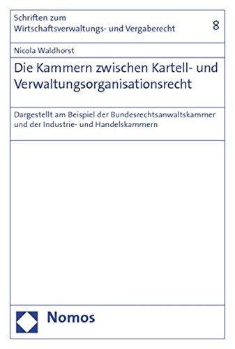 Die Kammern zwischen Kartell- und Verwaltungsorganisationsrecht: Dargestellt am Beispiel der ...