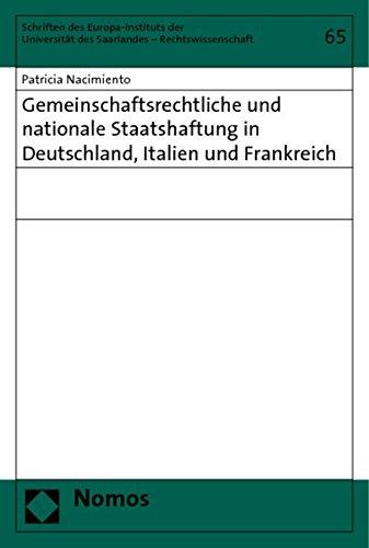 Gemeinschaftsrechtliche und nationale Staatshaftung in Deutschland, Italien und Frankreich: ...