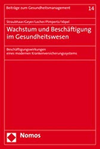 Wachstum und Beschäftigung im Gesundheitswesen: Beschäftigungswirkungen eines: Thomas Straubhaar; Gunnar