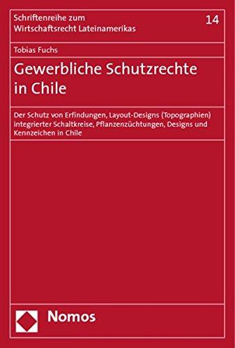 9783832920036: Gewerbliche Schutzrechte in Chile: Der Schutz von Erfindungen, Layout-Designs (Topographien) integrierter Schaltkreise, Pflanzenzüchtungen, Designs und Kennzeichen in Chile
