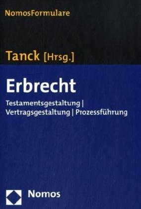 Erbrecht. Testamentsgestaltung, Vertragsgestaltung, Prozessführung: Tanck, Manuel [Hrsg.]: