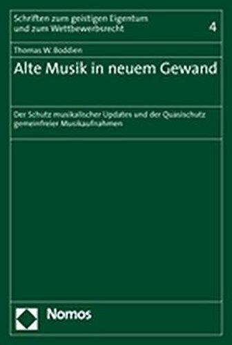 9783832924324: Alte Musik in neuem Gewand: Der Schutz musikalischer Updates und der Quasischutz gemeinfreier Musikaufnahmen (Schriften zum geistigen Eigentum und zum Wettbewerbsrecht)