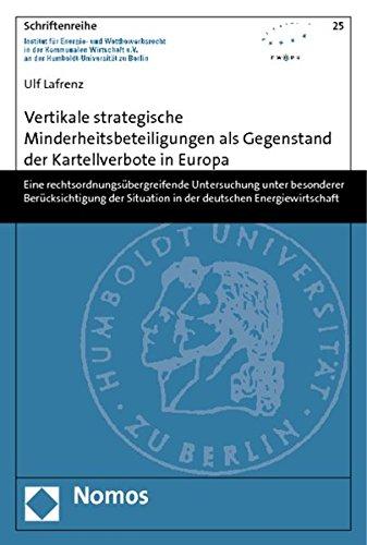 Vertikale strategische Minderheitsbeteiligungen als Gegenstand der Kartellverbote in Europa: Ulf ...