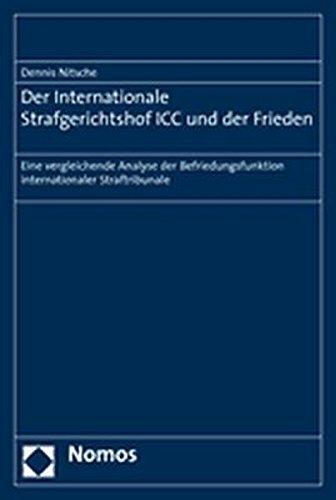 Der Internationale Strafgerichtshof Icc Und Der Frieden: Eine Vergleichende Analyse Der ...