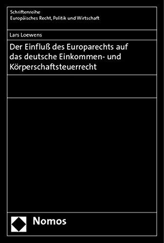 Der Einfluß des Europarechts auf das deutsche Einkommen- und Körperschaftsteuerrecht (Paperback): ...