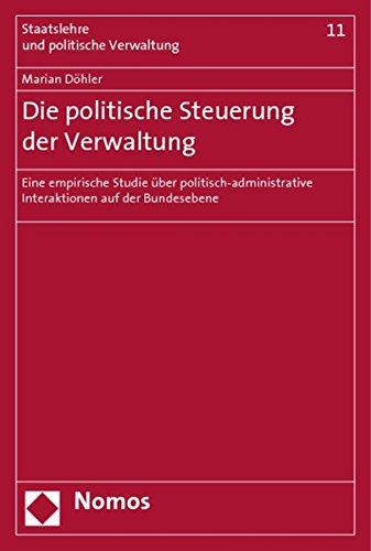 9783832927684: Die politische Steuerung der Verwaltung: Eine empirische Studie über politisch-administrative Interaktionen auf der Bundesebene