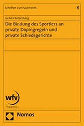 Die Bindung des Sportlers an private Dopingregeln und private Schiedsgerichte: Jochen Kotzenberg