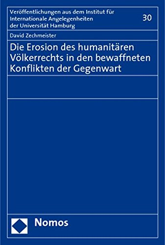 Die Erosion des humanitären Völkerrechts in den bewaffneten Konflikten der Gegenwart: ...