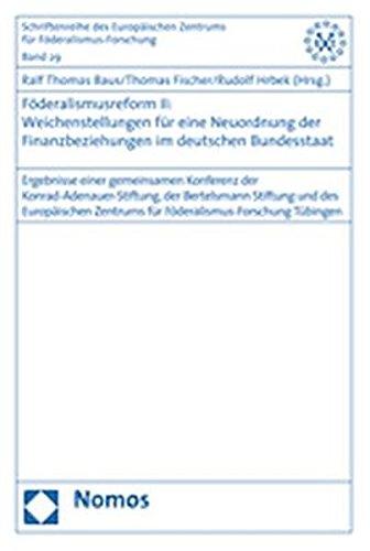 9783832927912: Foderalismusreform II: Weichenstellungen Fur Eine Neuordnung Der Finanzbeziehungen Im Deutschen Bundesstaat: Ergebnisse Einer Gemeinsamen Konferenz ... Fur Foderalismus-Fo) (German Edition)