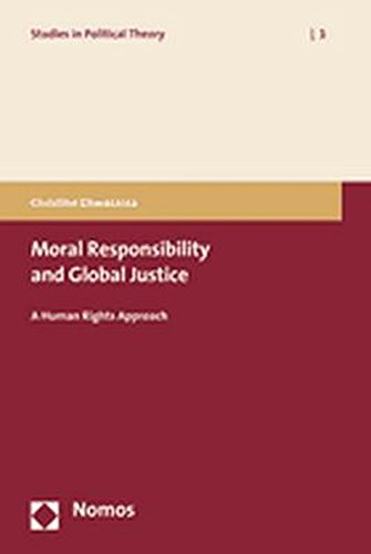9783832928780: Moral Responsibility and Global Justice: A Human Rights Approach (Studies in Political Theory)