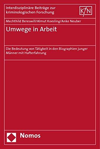 9783832931964: Umwege in Arbeit: Die Bedeutung Von Tatigkeit in Den Biographien Junger Manner Mit Hafterfahrung (Interdisziplinare Beitrage Zur Kriminologischen Forschung) (German Edition)
