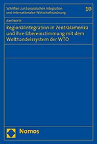 Regionalintegration in Zentralamerika und ihre Übereinstimmung mit dem Welthandelssystem der ...