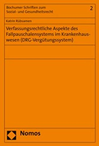 Verfassungsrechtliche Apsekte des Fallpauschalensystems im Krankenhauswesen (DRG-Vergü...