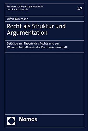 9783832934965: Recht als Struktur und Argumentation: Beiträge zur Theorie des Rechts und zur Wissenschaftstheorie der Rechtswissenschaft (Studien zur Rechtsphilosophie und Rechtstheorie)