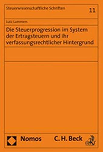 Die Steuerprogression im System der Ertragsteuern und ihr verfassungsrechtlicher Hintergrund: Lutz ...