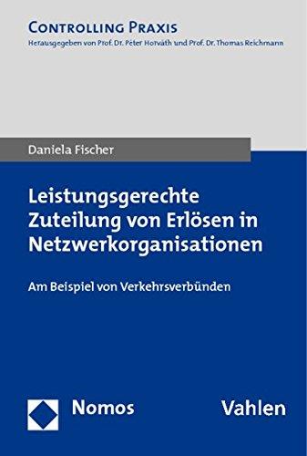 Leistungsgerechte Zuteilung von Erlösen in Netzwerkorganisationen: Daniela Fischer
