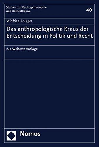 Das anthropologische Kreuz der Entscheidung in Politik und Recht: Winfried Brugger