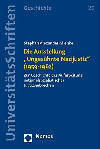 9783832938031: Die Ausstellung ,ungesuhnte Nazijustiz 1959-1962: Zur Geschichte Der Aufarbeitung Nationalsozialistischer Justizverbrechen (Nomos Universitatsschriften - Geschichte)