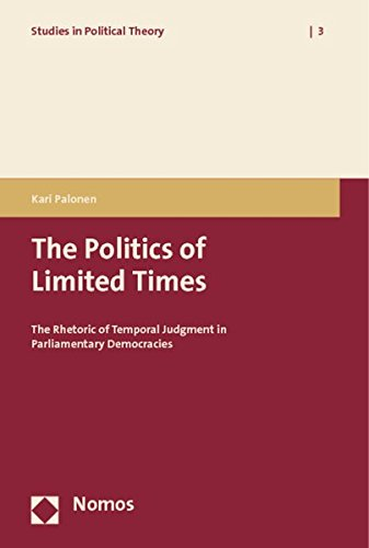 9783832938048: The Politics of Limited Times: The Rhetoric of Temporal Judgment in Parliamentary Democracies (Studies in Political Theory)