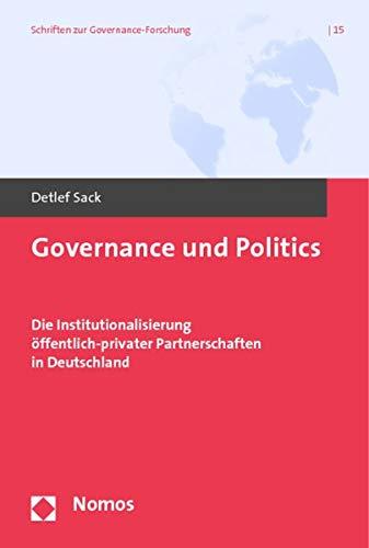 9783832938055: Governance Und Politics: Die Institutionalisierung Offentlich-privater Partnerschaften in Deutschland (Schriften Zur Governance-Forschung) (German Edition)