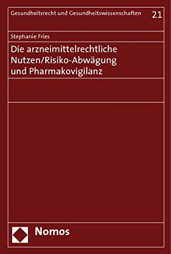 Die arzneimittelrechtliche Nutzen/Risiko-Abwägung und Pharmakovigilanz: Stephanie Fries
