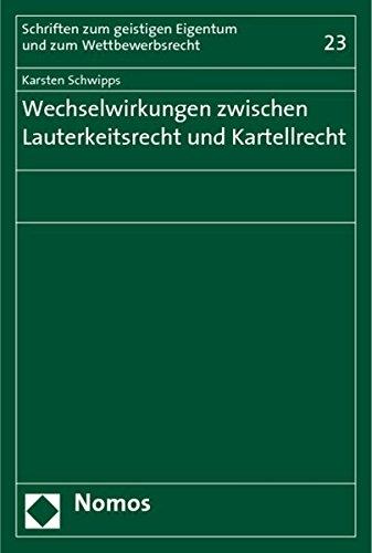 Wechselwirkungen zwischen Lauterkeitsrecht und Kartellrecht.: Schwipps, Karsten.
