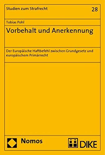 Vorbehalt und Anerkennung: Der Europäische Haftbefehl zwischen Grundgesetz und europäischem ...