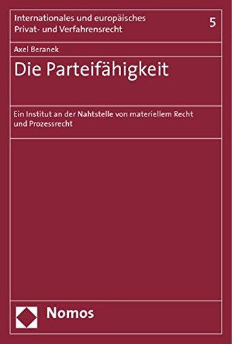 Die Parteifahigkeit: Ein Institut an der Nahtstelle von materiellem Recht und Prozessrecht: Axel ...