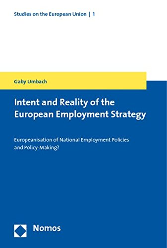 9783832941284: Intent and Reality of the European Employment Strategy: Europeanisation of National Employment Policies and Policy-Making? (Studies on the European Union)