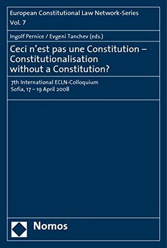 9783832941321: Ceci n'est pas une Constitution - Constitutionalisation without a Constitution?: 7th International ECLN-Colloquium Sofia, 17-19 April 2008 (European Constitutional Law Network-Series)