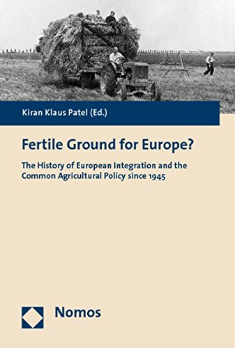 9783832944940: Fertile Ground for Europe?: The History of European Integration and the Common Agricultural Policy since 1945