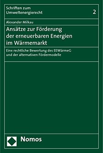 Ansatze zur Forderung der erneuerbaren Energien im Warmemarkt: Eine rechtliche Bewertung des ...